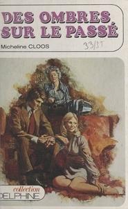 Micheline Cloos - Des ombres sur le passé - Roman inédit.