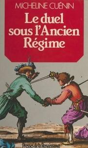 Micheline Cuénin et Yves-Marie Bercé - Le duel sous l'Ancien Régime.