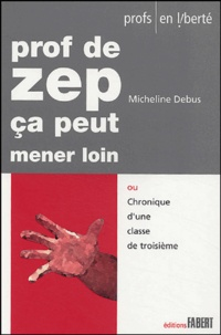 Micheline Debus - Prof de ZEP ça peut mener loin ou Chronique d'une classe de troisième.