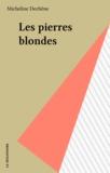 Micheline Dechêne - Les pierres blondes.