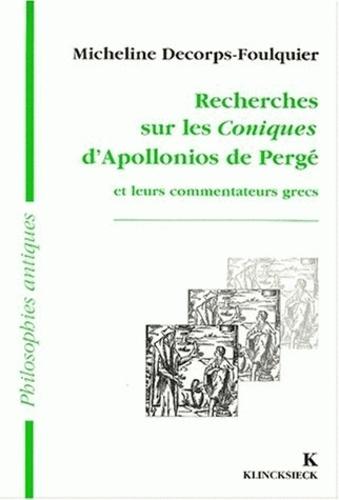 Micheline Decorps-Foulquier - Recherches sur les Coniques d'Apollonios de Pergé et leurs commentateurs grecs. - Histoire de la transmission des livres I-IV.