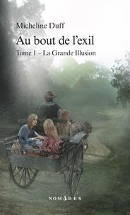 Micheline Duff - Au bout de l'exil  : Au bout de l'exil, Tome 1 - La Grande Illusion.