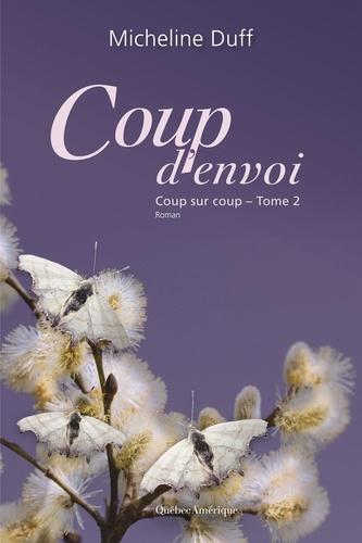Micheline Duff - Coup sur coup  : Coup d'envoi - Coup sur coup, Tome 2.