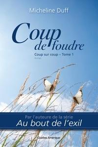 Micheline Duff - Coup sur coup  : Coup de foudre - Coup sur coup Tome 1.