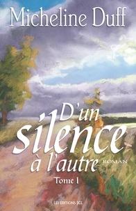 Micheline Duff - D'un silence à l'autre - Tome 1 : Le Temps des orages.