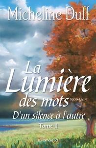 Micheline Duff - D'Un silence à l'autre - Tome 2 : La Lumière des mots.