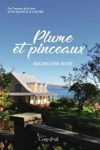 Micheline Duff - Plume et pinceaux - De l'auteure de la série D'un silence à l'autre.