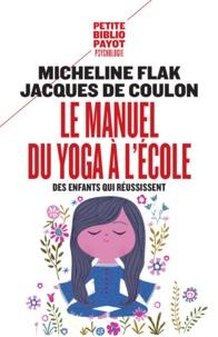 Micheline Flak et Jacques de Coulon - Le manuel du yoga à l'école - Des enfants qui réussissent.