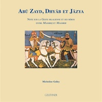 Abu Zayd, Dhyab et Jazya- Note sur la Geste hilalienne et ses héros entre Mashriq et Maghrib - Micheline Galley pdf epub