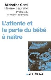 Micheline Garel et Hélène Legrand - L'Attente et la perte du bébé à naître.