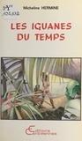 Micheline Hermine - Les iguanes du temps.