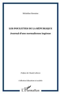 Micheline Hermine - Les poulettes de la république - Journal d'une normalienne ingénue.