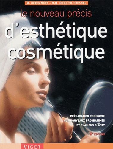 Micheline Hernandez et Marie-Madeleine Mercier-Fresnel - Le nouveau précis d'esthétique cosmétique - Préparation conforme aux nouveaux programmes et examens d'Etat, 6ème édition.