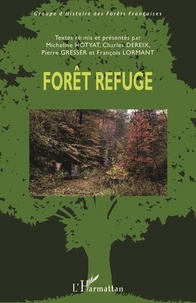 Micheline Hotyat et Charles Dereix - Forêt refuge - Actes du colloque international organisé à l'Ecole Nationale Supérieure de Paysage, Versailles, 21-23 septembre 2016.