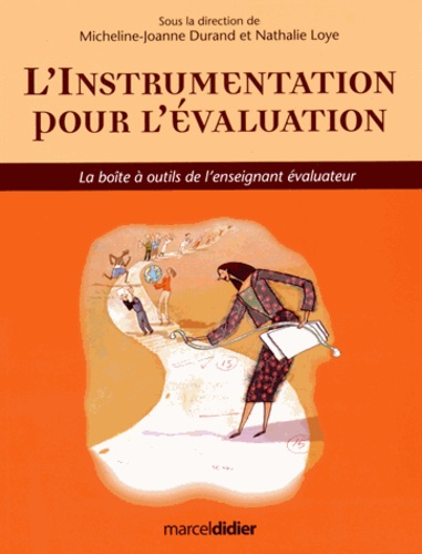 Micheline-Joanne Durand et Nathalie Loye - L'instrumentation pour l'évaluation - La boîte à outils de l'enseignant évaluateur.