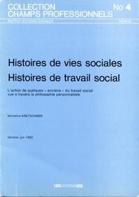"""Micheline Kretschmer - Histoires de vies sociales, histoires de travail social - L'action de quelques """"anciens"""" du travail social vue à travers la philosophie personnaliste."""