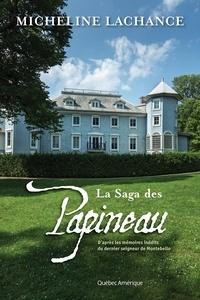 Micheline Lachance - La Saga des Papineau - D'après les mémoires inédits du dernier seigneur de Montebello.
