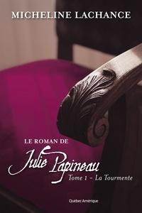 Micheline Lachance - Le roman de julie papineau v 01 la tourmente.