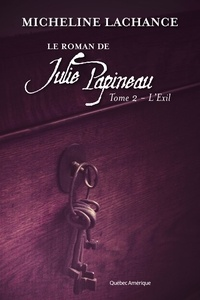 Micheline Lachance - Le roman de julie papineau v. 02 l'exil.