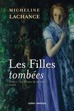 Micheline Lachance - Les Filles tombées  : Les Filles tombées Tome 1 - Les Silences de ma mère.