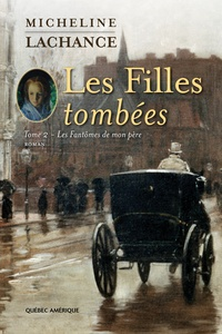 Micheline Lachance - Les Filles tombées  : Les Filles tombées Tome 2 - Les Fantômes de mon père.