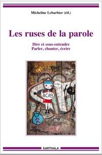 Micheline Lebarbier - Les ruses de la parole - Dire et sous-entendre, parler, chanter, écrire.