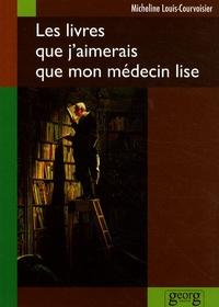 Micheline Louis-Courvoisier - Les livres que j'aimerais que mon médecin lise.