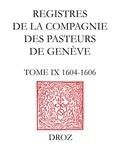 Micheline Louis-Courvoisier et Matteo Campagnolo - Registres de la Compagnie des pasteurs de Genève au temps de Calvin - TomeIX, 1604-1606.