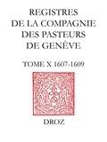 Micheline Louis-Courvoisier et Matteo Campagnolo - Registres de la Compagnie des pasteurs de Genève. T.X, 1607-1609.
