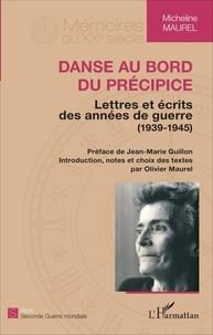 Micheline Maurel - Danse au bord du précipice - Lettres et écrits des années de guerre (1939-1945).
