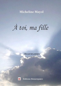 Micheline Mayol - A toi, ma fille.