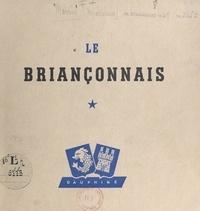 Micheline Morin et L. Francou - Le Briançonnais - Briançon et les vallées de la Clarée, la Cerveyrette, la Durance, la Vallouise, la Guisane et Haute-Romanche.