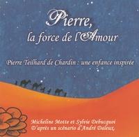 Micheline Motte et Sylvie Debucquoi - Pierre, la force de l'Amour - Pierre Teilhard de Chardin : une enfance inspirée.