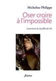 Micheline Philippe - Oser croire à l'impossible - L'aventure du Souffle de Vie.