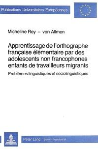 Micheline Rey - Apprentissage de l'orthographe francaise élémentaire par des adolescents non francophones enfants de travailleurs migrants - Problèmes linguistiques et sociolinguistiques.