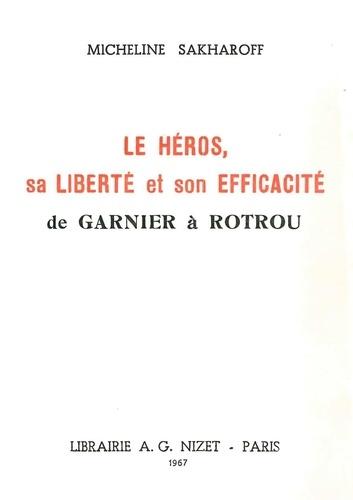 Micheline Sakharoff - Le héros, sa liberté et son efficacité - De Garnier à Rotrou.