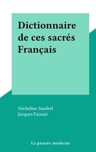 Micheline Sandrel et Jacques Faizant - Dictionnaire de ces sacrés Français.