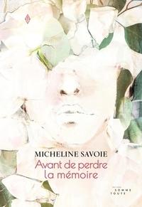 Micheline Savoie - Avant de perdre la mémoire.