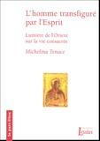 Micheline Tenace - L'homme transfiguré dans l'Esprit - Lumières de l'Orient sur la vie consacrée.
