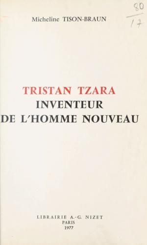 Tristan Tzara, inventeur de l'homme nouveau