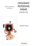 Micheline Wenner - L'engagement professionnel infirmier - Comprendre ses choix ; Parcours professionnel et récit de vie.