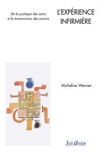 Micheline Wenner - L'expérience infirmière - De la pratique des soins à la transmission des savoirs.