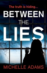 Michelle Adams - Between the Lies - a totally gripping psychological thriller with the most shocking twists.