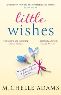 Michelle Adams - Little Wishes - A sweeping timeslip love story guaranteed to make you cry!.