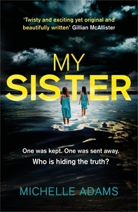Michelle Adams - My Sister - an addictive psychological thriller with twists that grip you until the very last page.