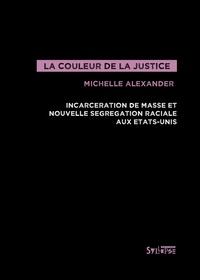 Michelle Alexander - La couleur de la justice - Incarcération de masse et nouvelle ségrégation raciale aux Etats-Unis.