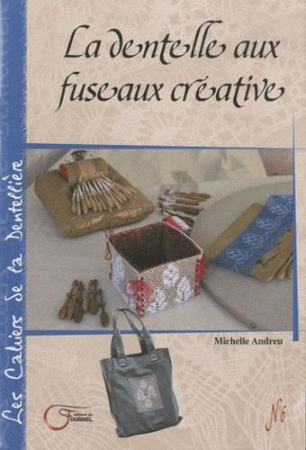 Michelle Andreu - Les cahiers de la dentellière N°6 : La dentelle aux fuseaux créative.