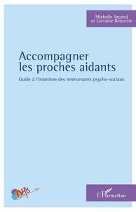 Michelle Arcand et Lorraine Brissette - Accompagner les proches aidants - Guide à l'intention des intervenants psycho-sociaux.