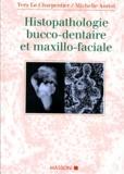 Michelle Auriol et Yves Le Charpentier - Histopathologie bucco-dentaire et maxillo-faciale.