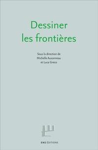 Michelle Auzanneau et Luca Greco - Dessiner les frontières.